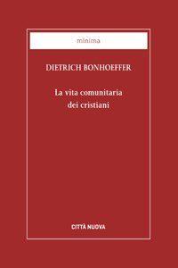 La vita comunitaria dei cristiani, Dietrich Bonhoeffer