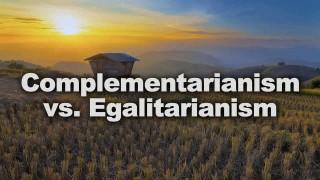 complementariansim vs egalitariansim
