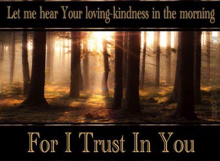 Al mattino fammi udire la tua bontà…Salmo 143:8